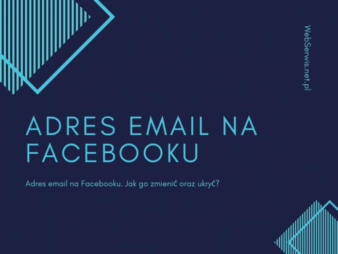 Adres email na Facebooku. Jak go zmienić oraz ukryć?