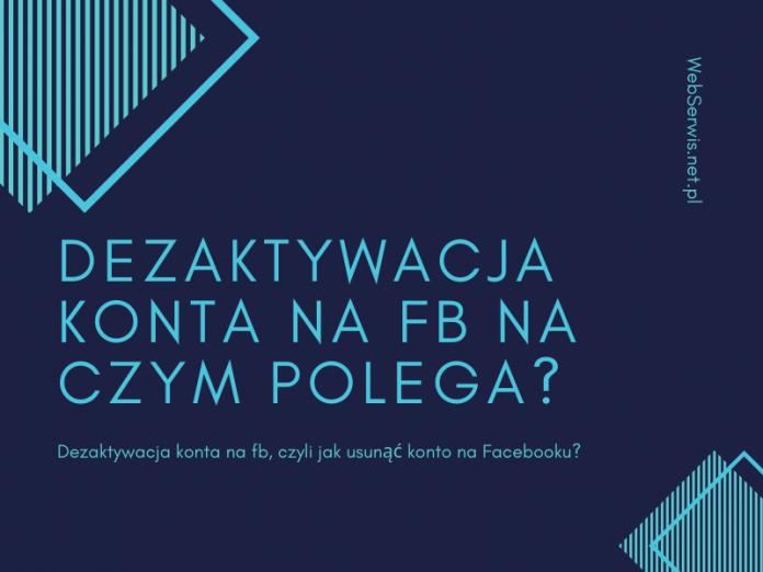 Dezaktywacja konta na fb na czym polega, czyli jak usunąć konto na Facebooku?