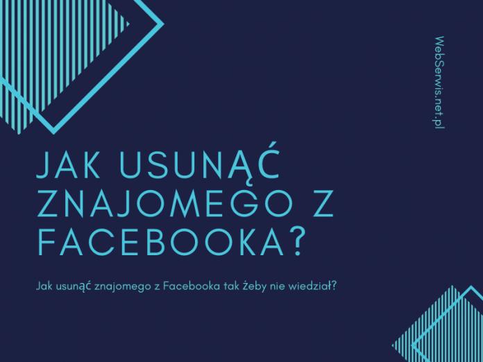 jak usunąć znajomego z facebooka tak żeby nie wiedział