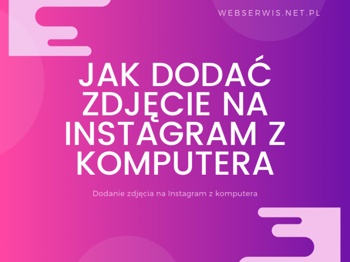 Jak dodać zdjęcie na Instagram z komputera