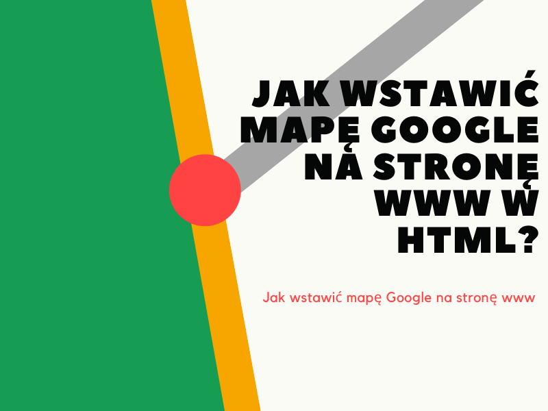 Jak wstawić mapę Google na stronę www w html?